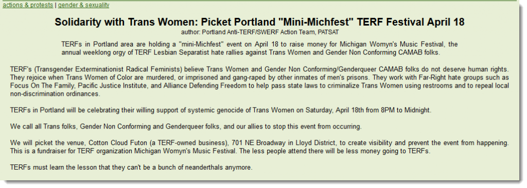 "Screenshot of a post calling for a demonstration to stop an event to raise funds for the Michigan Womyn's Music Festival. The post claims that ""TERFs ... rejoice when Trans Women of Color are murdered, or imprisoned and gang-raped by other inmates of men's prisons... TERFs in Portland will be celebrating their willing support of systemic genocide of Trans Women"""